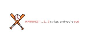 WARNING! 1… 2… 3 strikes, and you're out!